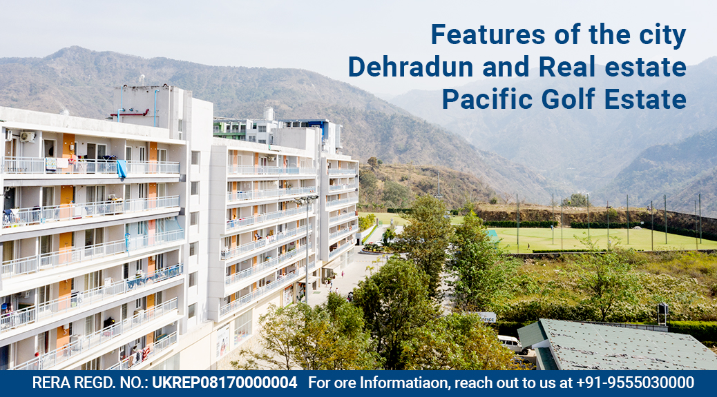 Features of the city – Dehradun and Real estate – Pacific Golf Estate